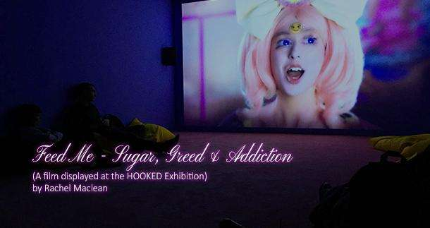 Feed Me - Sugar, Greed & Addiction. (A film displayed at the HOOKED Exhibition)